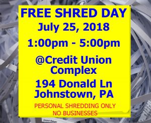 Free Shred Day July 25, 2018 1:00pm to 5:00pm at the Credit Union Complex 194 Donald Ln Johnstown PA Personal shredding only no businesses